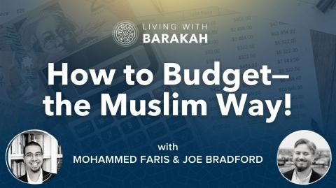#LivingWithBarakah - Ep [02]: How to Budget Islamically? with Sh.Joe Bradford.