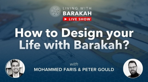 #LivingWithBarakah - Ep [04]: How to design your life with Barakah? with Peter Gould