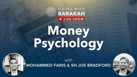 #LivingWithBarakah - Ep [09]: Money Psychology with Sh.Joe Bradford