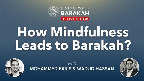 #LivingWithBarakah Show - Ep.7: How Mindfulness Leads to Barakah? w/Wadud Hassan