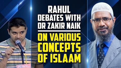 Rahul Debates with Dr Zakir Naik on Various Concepts of Islam - Dr Zakir Naik