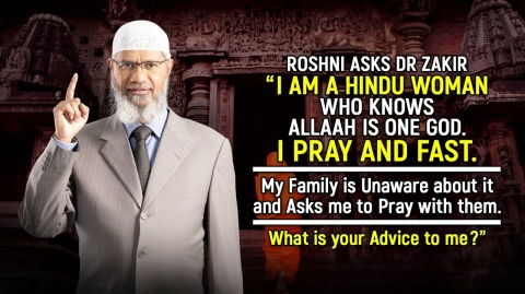 """Roshni Asks Dr Zakir, """"I am a Hindu Woman who Knows Allah is One God. I Pray and Fast""""... – Dr Zakir"""