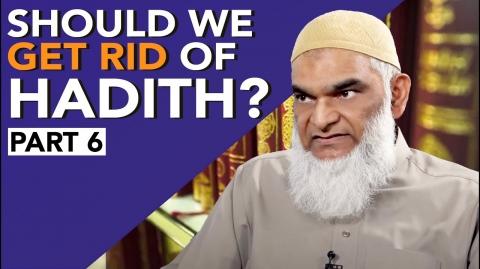 Should we get rid of Hadith? Part 6 | Dr. Shabir Ally