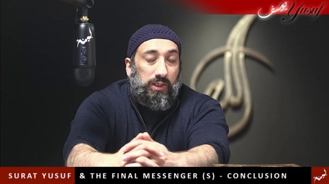 Surat Yusuf & The Final Messenger (S) - Conclusion