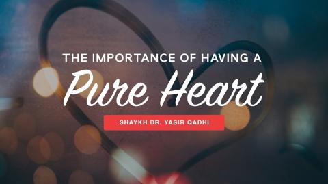 The Importance of a Pure Heart (Qalb Salīm) | Shaykh Dr. Yasir Qadhi