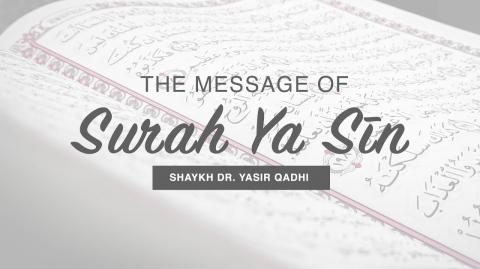 The Message of Surah Ya Sīn | Shaykh Dr. Yasir Qadhi