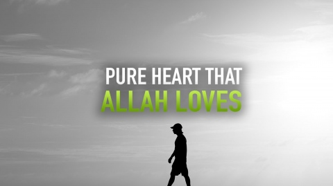THE TYPE OF PURE HEART THAT ALLAH LOVES
