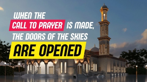 When the call to prayer is made, the doors of the skies are opened