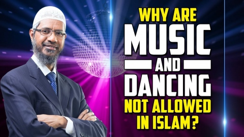 Why are Music and Dancing not allowed in Islam? - Dr Zakir Naik