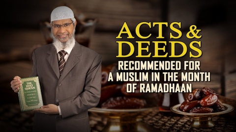 Acts and Deeds Recommended for a Muslim in the Month of Ramadhaan — Dr Zakir Naik