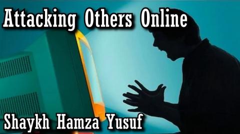 Attacking Others Online - Shaykh Hamza Yusuf