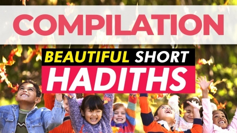 Beautiful Short Hadiths - COMPILATION