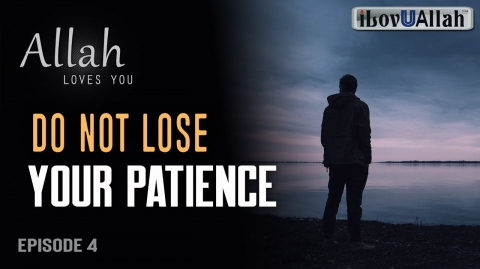 DO NOT LOSE Your Patience | Episode 4