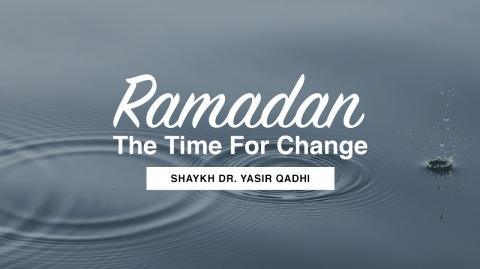 Khuṭbah: Ramadan - The Time For Change | Shaykh Dr. Yasir Qadhi