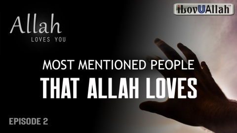 MOST MENTIONED PEOPLE THAT ALLAH LOVES | Episode 2