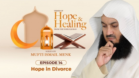 NEW | Hope in Divorce - Ramadan 2021 Episode 14 - Verses of Hope and Healing - Mufti Menk