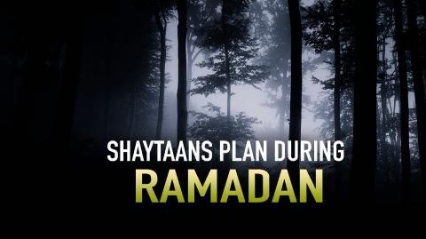 SHAYTAAN'S PLAN DURING RAMADAN