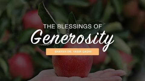 The Blessings of Generosity   Shaykh Dr. Yasir Qadhi