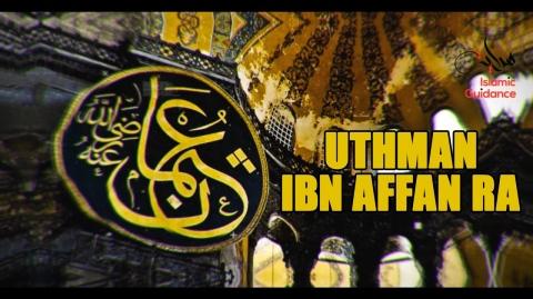 The Legacy Of Uthman Ibn Affan RA