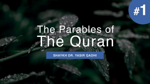 The Parables of The Qur'an - #1: Introduction   Shaykh Dr. Yasir Qadhi