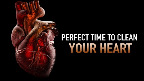 THIS IS THE TIME TO CLEAN YOUR HEART