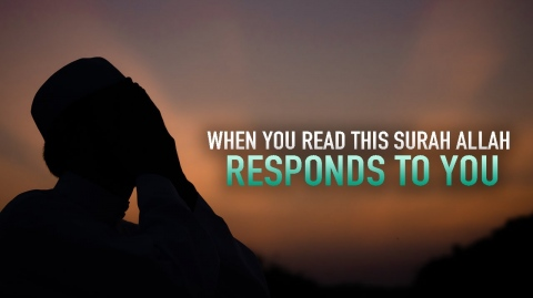 WHEN YOU READ THIS SURAH, ALLAH RESPONDS TO YOU