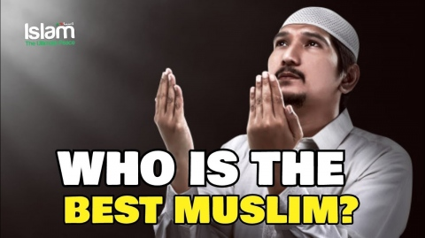 WHO IS THE BEST MUSLIM IN ISLAM?